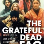 My cousin Tony Sclafani's new book: Grateful Dead FAQ: All That's Left to Know About the Greatest Jam Band in History