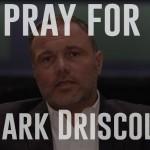 pray for mark driscoll