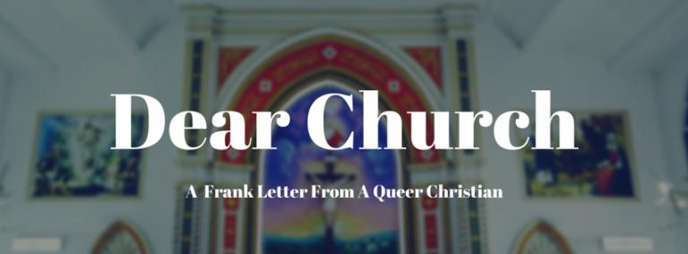 Dear Church (A Frank Letter From A Queer Christian)