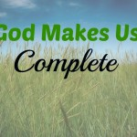 What Does It Mean that God Makes Us Complete?