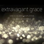 Extravagant Grace Is Extravagantly Good