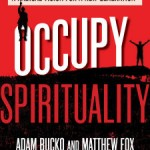 Occupy Spirituality: Reflections from a Once and Future Activist