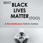 Why Black Lives Matter (Too) – A Book Review #BlackLivesMatter