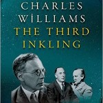 Review of The Third Inkling, a biography of Charles Williams (a very Sick Pilgrim indeed)