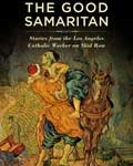 The Good Samaritan: Stories from the Los Angeles Catholic Worker on Skid Row