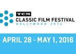 TCM Classic Film Festival April 28-May 1, 2016 Hollywood