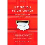 Letters to the present church (with an eye to the future)