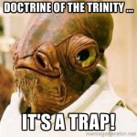 The doctrine of the Trinity … it's a trap!