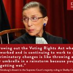 Click here to read Justice Ruth Bader Ginsburg's dissent, a document that will outlive the flaccid lack of argument and immorality of Chief Justice Roberts' majority opinion.