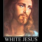 And may all your Jesuses be white