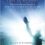 Ragan Sutterfield – This is my Body [Patheos Book Club]