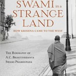 Swami in a Strange Land: How Krishna Consciousness Came to the West
