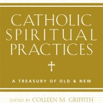 Catholic Spiritual Practices: A Treasury of Old and New