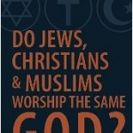 Jews, Christians and Muslims? Do Any Two People Worship the Same God?