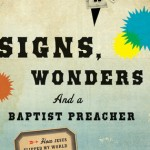 Signs, Wonders, and … a Baptist Preacher?