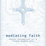 Evangelizing in a Virtual World: A Review of Mediating Faith