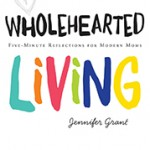 Wholehearted Living: An Essential Devotional for this Mom