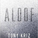 "Figuring Out Life with a God Who Hides: A Review of Tony Kriz's ""Aloof"""