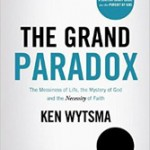 "On the Messiness of Life and the Mystery of God: A Review of Ken Wytsma's ""The Grand Paradox"""