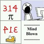 pie is mind blowing isn't it
