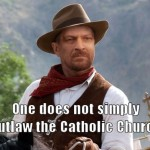 One does not simply outlaw the Catholic Church…