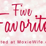 five-favorites-moxie-wife-1