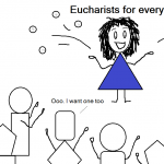 You Get the Eucharist. And You Get the Eucharist. Everybody Gets the Eucharist…