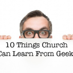 10 Things Church Can Learn From Geeks