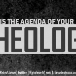 What is the Agenda of Your Theology?