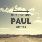 Why Studying the Apostle Paul Matters | In fact, it's a matter of life & death!