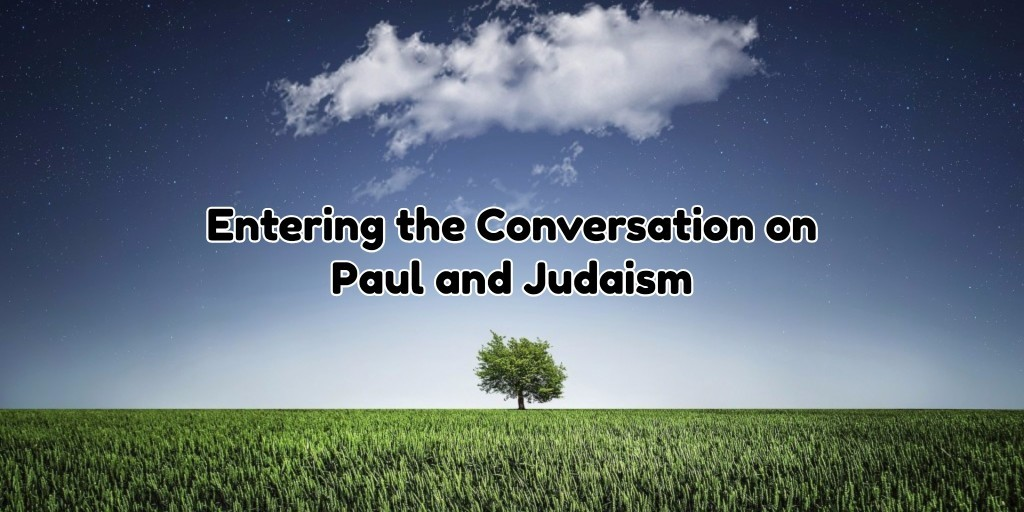 Entering the Conversation on Paul and Judaism