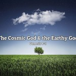 The Cosmic God and Earthy God: Reading Genesis 1-3 Like a Scholar
