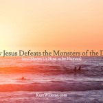 How Jesus Defeats the Monsters of the Deep (and Shows Us How to be Human)