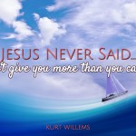 "Jesus Never Said: ""God Won't Give You More Than You Can Handle"""