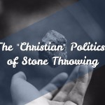 "The ""Christian"" Politics of Stone Throwing"