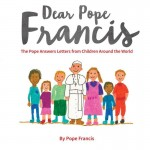 Dear Pope Francis, Not Just a Book for Kids