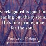 Kierkegaard: Prune Juice for the Soul