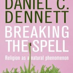 daniel dennett breaking the spell religion as a natural phenomenon book review
