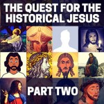 The Quest for the Historical Jesus: Part Two