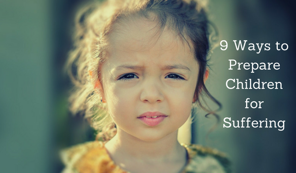 9 Ways to Prepare our Children for Suffering