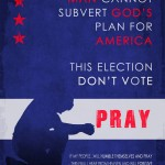 man cannot subvert god's plan for america. this election don't vote, pray christianity atheism politics humor