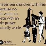 you never see churches with free wifi because no church wants to compete with an invisible power that actually works