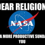 dear religion we had a more productive sunday than you nasa