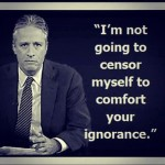 im not going to censor myself ignorance jon stewart