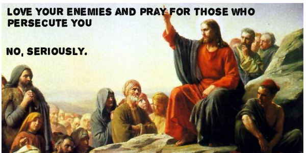 """Love Your Enemies: """"Love Your Enemies."""" Seriously?"""