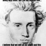 "Kierkegaard: ""I Believe that We Will All Be Saved"""