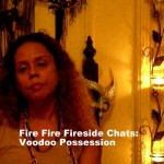 Fire Fire Fireside Chats: Real Voodoo and Santeria Possession
