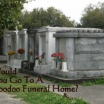 Would You Go to a Voodoo Funeral Home? Could you?