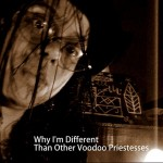 Why I'm Different Than Other Voodoo Priestesses