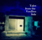 New Video Series- Tales From The Voodoo Side